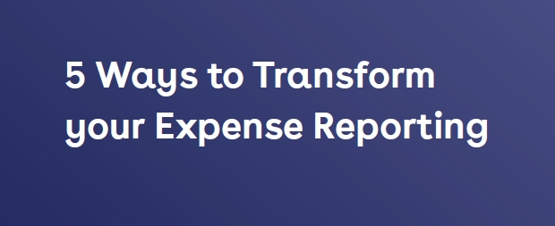 5 Ways to Transform your Expense Reporting